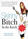 Skinny Bitch in the Kitch: Kick-ass Solutions for Hungry Girls Who Want to Stop Eating Crap (And Start Looking Hot!)
