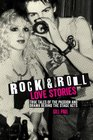 Rock 'n' Roll Love Stories True tales of the passion and drama behind the stage acts