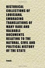 Historical Collections of Louisiana Embracing Translations of Many Rare and Valuable Documents Relating to the Natural Civil and Political