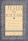 Jesus in Blue Jeans  A Practical Guide to Everyday Spirituality