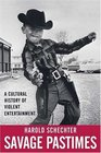 Savage Pastimes  A Cultural History of Violent Entertainment