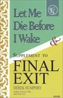 Let Me Die Before I Wake  Supplement to Final Exit