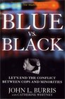 Blue vs Black Let's End the Conflict Between Cops and Minorities
