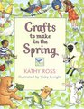 Crafts To Make In Spring (Crafts for All Seasons)