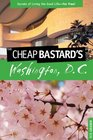 The Cheap Bastard's Guide to Washington DC Secrets of Living the Good Life--For Free