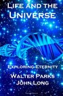 Life and the Universe Exploring Eternity