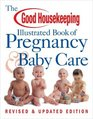 The Good Housekeeping Illustrated Book of Pregnancy  Baby Care : Revised  Updated Edition (Good Housekeeping)