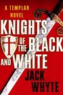 Knights of the Black and White (Templar Trilogy, Bk 1)