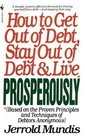How to Get Out of Debt, Stay Out of Debt, and Live Prosperously