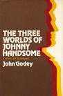 The Three Worlds of Johnny Handsome