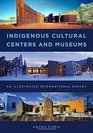 Indigenous Cultural Centers and Museums An Illustrated International Survey