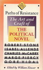 Paths of Resistance The Art and Craft of the Political Novel