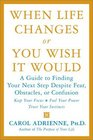 When Life Changes or You Wish It Would  A Guide to Finding Your Next Step Despite Fear Obstacles or Confusion