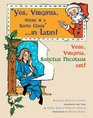 Yes, Virginia, There Is a Santa Claus in Latin!: Vere, Virginia, Sanctus Nicolaus Est!