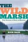 The Wild Marsh Four Seasons at Home in Montana