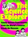 The Science Explorer Family Experiments from the World's Favorite Hands-On Science Museum