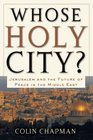 Whose Holy City Jerusalem and the Future of Peace in the Middle East