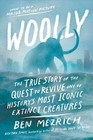 Woolly The True Story of the Quest to Revive History's Most Iconic Extinct Creature