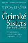 The Grimke Sisters from South Carolina Pioneers for Women's Rights and Abolition