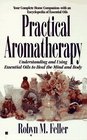 Practical Aromatherapy Understanding and Using Essential Oils to Heal the Mind and Body