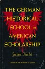 The German Historical School in American Scholarship A Study in the Transfer of Culture
