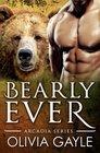 Bearly Ever: An Alpha Werebear Shifter Paranormal Romance (Arcadia Knights) (Volume 1)