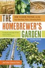 The Homebrewer's Garden 2nd Edition How to Grow Prepare  Use Your Own Hops Malts and Brewing Herbs