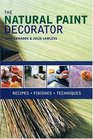 The Natural Paint Decorator Recipes Finishes Techniques