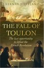The Fall of Toulon The Last Opportunity to Defeat the French Revolution