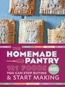 The Homemade Pantry: 101 Real Foods You Can Stop Buying and Start Making
