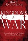 Kingdoms at War Reasons for Hope in the Conflict Between Islam and Christianity
