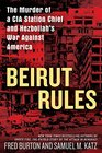 Beirut Rules The Murder of a CIA Station Chief and Hezbollah's War Against America