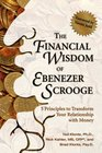 The Financial Wisdom of Ebenezer Scrooge 5 Principles to Transform Your Relationship with Money