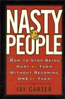 Nasty People: How to Stop Being Hurt By Them Without Becoming One of Them