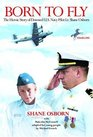 Born to Fly The Heroic Story of Downed US Navy Pilot Shane Osborn