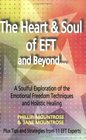 The Heart  Soul of EFT and Beyond A Soulful Exploration of the Emotional Freedom Techniques and Holistic Healing