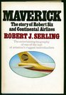 Maverick The Story of Robert Six and Continental Airlines