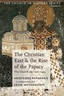 The Christian East and the Rise of the Papacy The Church 1071-1453 AD