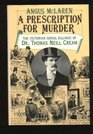 A Prescription for Murder : The Victorian Serial Killings of Dr. Thomas Neill Cream (The Chicago Series on Sexuality, History, and Society)