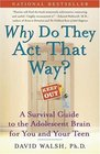 WHY Do They Act That Way? : A Survival Guide to the Adolescent Brain for You and Your Teen