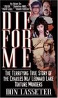 Die for Me The Terrifying True Story of the Charles Ng / Leonard Lake Torture Murders