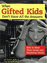 When Gifted Kids Don't Have All the Answers How to Meet Their Social and Emotional Needs