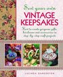 Sew Your Own Vintage Keepsakes How To Create Gorgeous Gifts Heirlooms And Accessories In Step-By-Step Craft Projects