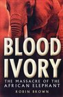 Blood Ivory The Massacre of the African Elephant