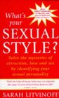 WHAT'S YOUR SEXUAL STYLE SOLVE THE MYSTERY OF ATTRACTION LOVE AND SEX BY IDENTIFYING YOUR SEXUAL PERSONALITY