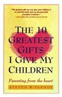 Ten Greatest Gifts I Give My Children : Parenting from the Heart