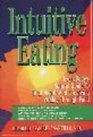 Intuitive Eating/Everybody's Natural Guide to Total Health and Lifegiving Vitality Through Food