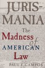 Jurismania The Madness of American Law