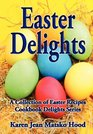 Easter Delights Cookbook A Collection of Easter Recipes