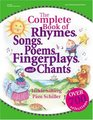 The Complete Book of Rhymes Songs Poems Fingerplays and Chants Over 700 Selections